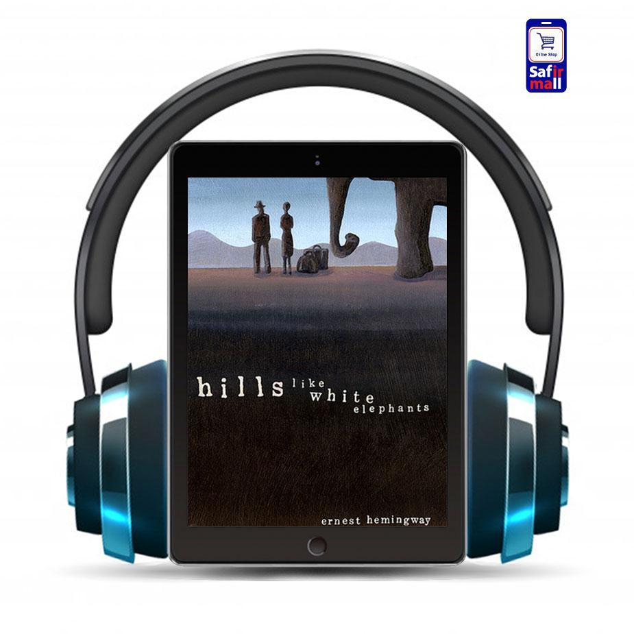 کتاب صوتی انگلیسی Hills Like White Elephants